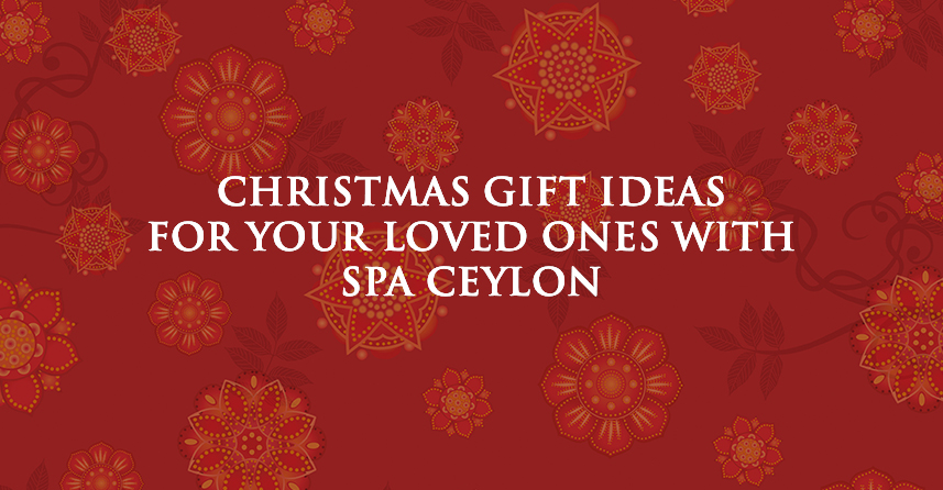 Tis the Season to Be Jolly': Christmas Gift Ideas for Your Loved One with Spa Ceylon